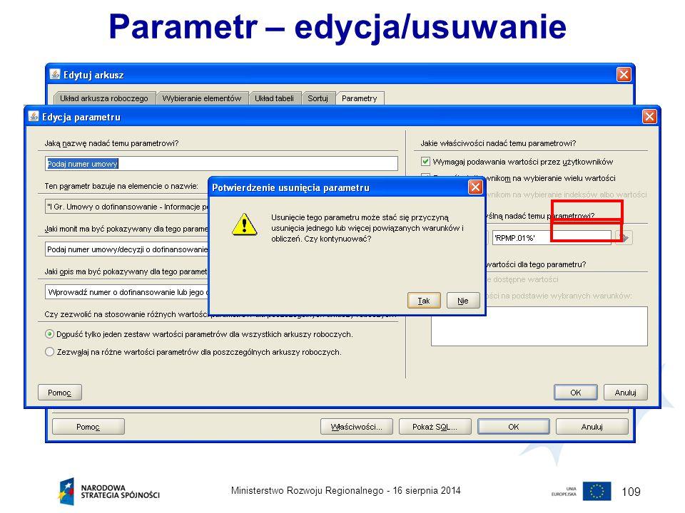16 sierpnia 2014Ministerstwo Rozwoju Regionalnego - 109 Parametr – edycja/usuwanie