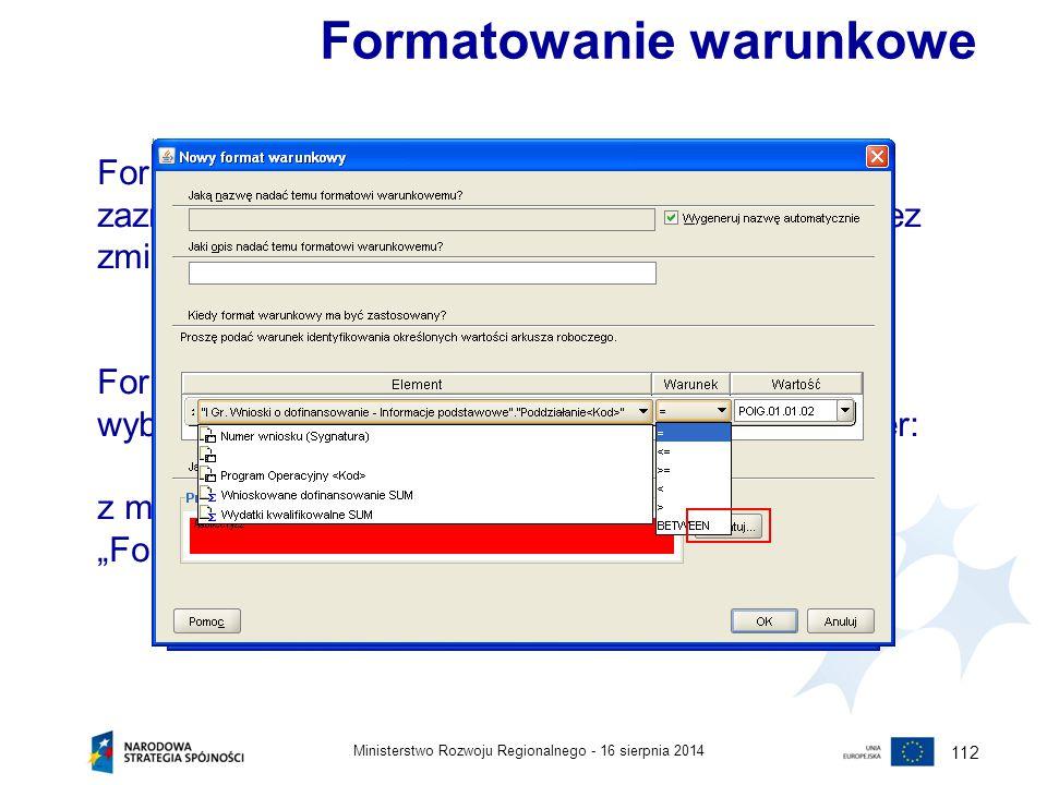 16 sierpnia 2014Ministerstwo Rozwoju Regionalnego - 112 Formatowanie warunkowe Formatowanie warunkowe przeznaczone jest do zaznaczenia/wyróżnienia pew