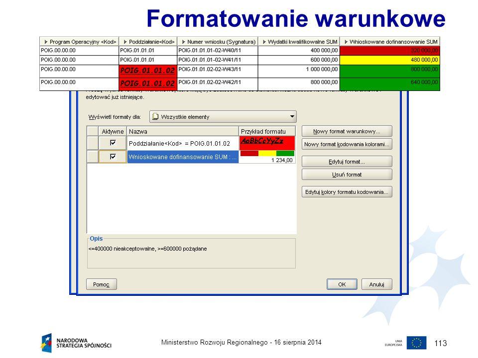 16 sierpnia 2014Ministerstwo Rozwoju Regionalnego - 113 Formatowanie warunkowe