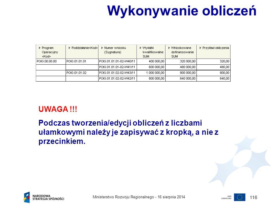 16 sierpnia 2014Ministerstwo Rozwoju Regionalnego - 116 Wykonywanie obliczeń UWAGA !!! Podczas tworzenia/edycji obliczeń z liczbami ułamkowymi należy