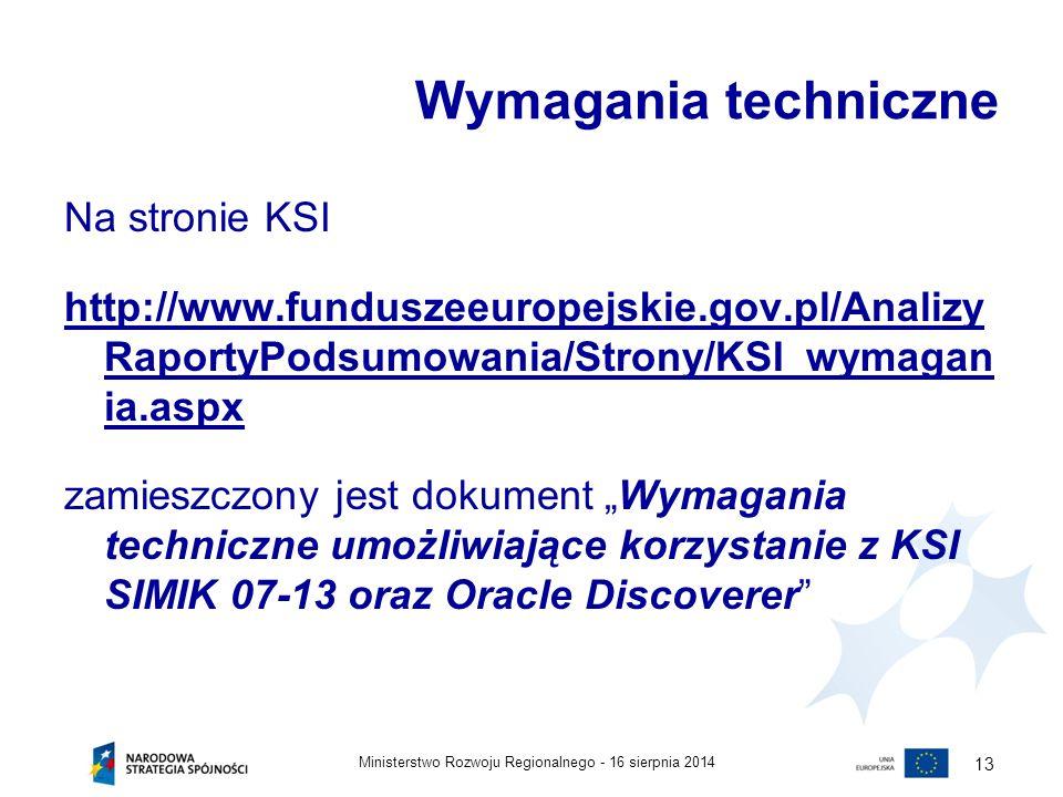16 sierpnia 2014Ministerstwo Rozwoju Regionalnego - 13 Wymagania techniczne Na stronie KSI http://www.funduszeeuropejskie.gov.pl/Analizy RaportyPodsum