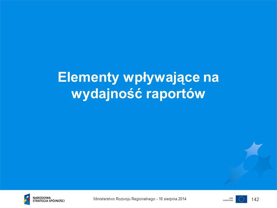16 sierpnia 2014Ministerstwo Rozwoju Regionalnego - 142 Elementy wpływające na wydajność raportów