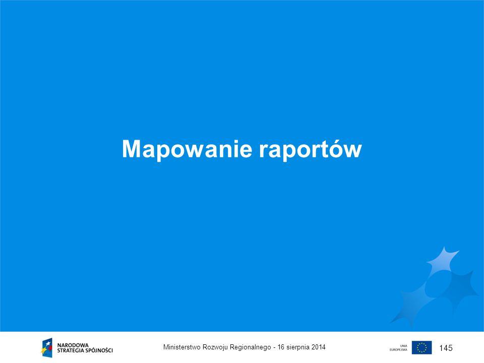 16 sierpnia 2014Ministerstwo Rozwoju Regionalnego - 145 Mapowanie raportów