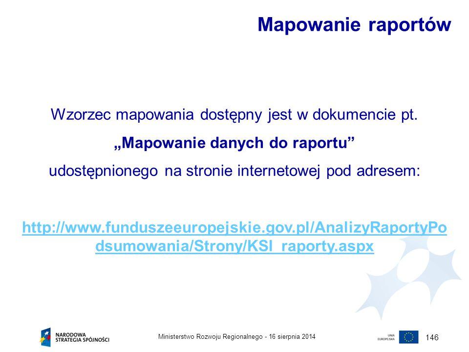 """16 sierpnia 2014Ministerstwo Rozwoju Regionalnego - 146 Mapowanie raportów Wzorzec mapowania dostępny jest w dokumencie pt. """"Mapowanie danych do rapor"""