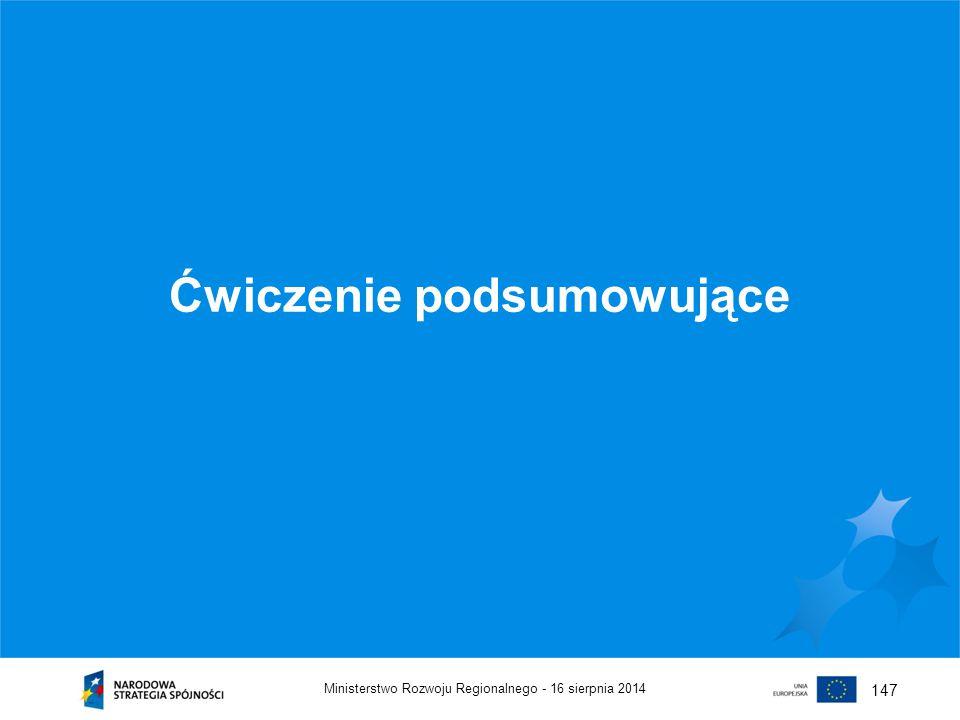 16 sierpnia 2014Ministerstwo Rozwoju Regionalnego - 147 Ćwiczenie podsumowujące