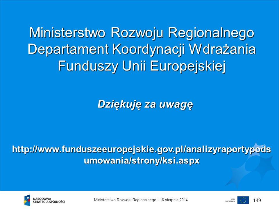 16 sierpnia 2014Ministerstwo Rozwoju Regionalnego - 149 Ministerstwo Rozwoju Regionalnego Departament Koordynacji Wdrażania Funduszy Unii Europejskiej