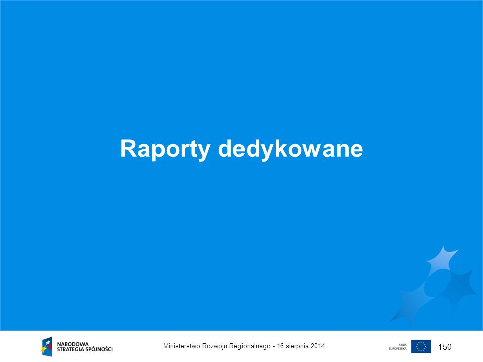 16 sierpnia 2014Ministerstwo Rozwoju Regionalnego - 150 Raporty dedykowane