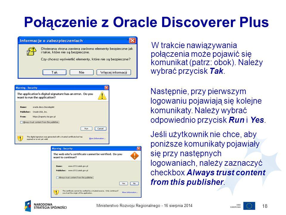 16 sierpnia 2014Ministerstwo Rozwoju Regionalnego - 18 Połączenie z Oracle Discoverer Plus W trakcie nawiązywania połączenia może pojawić się komunika