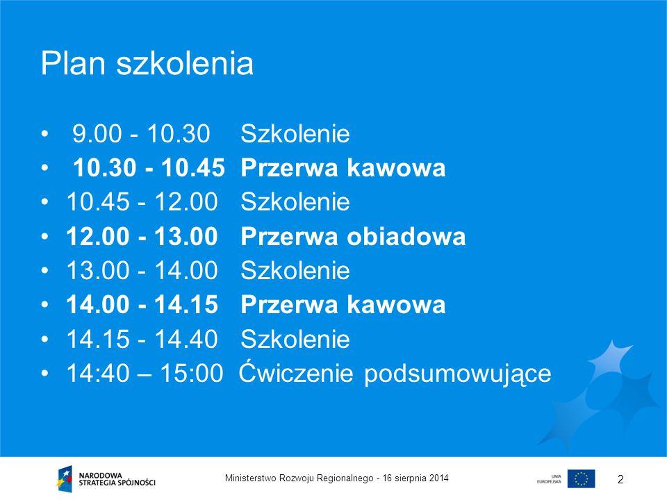 16 sierpnia 2014Ministerstwo Rozwoju Regionalnego - 2 Plan szkolenia 9.00 - 10.30 Szkolenie 10.30 - 10.45Przerwa kawowa 10.45 - 12.00Szkolenie 12.00 -