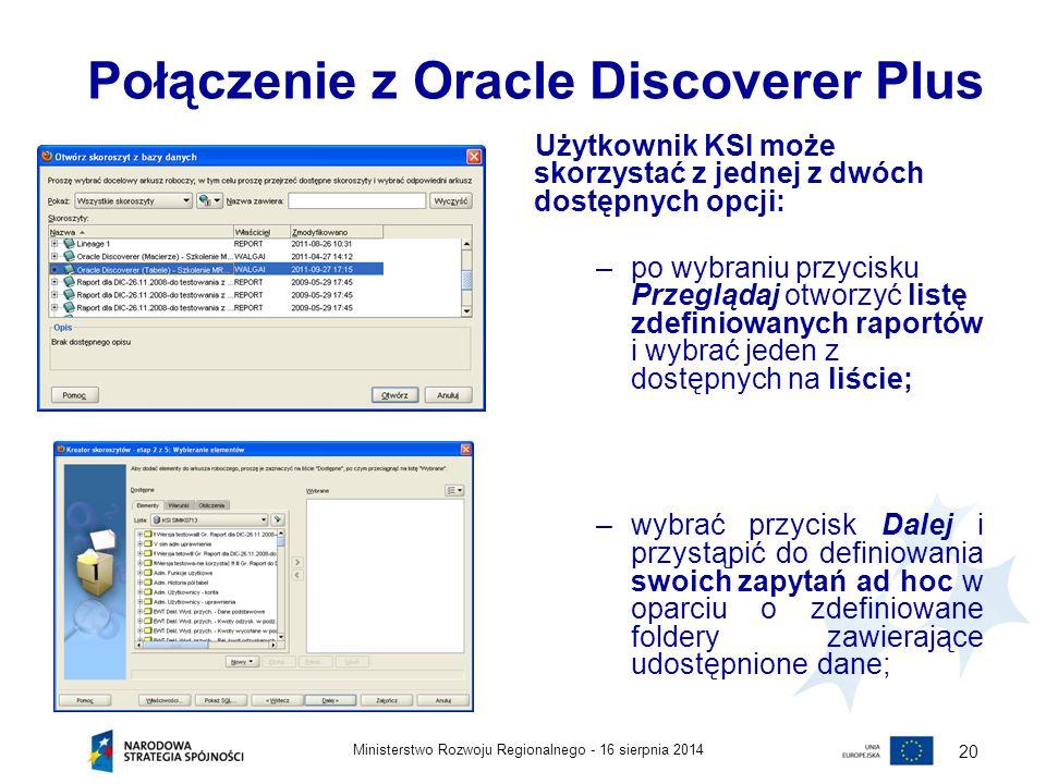 16 sierpnia 2014Ministerstwo Rozwoju Regionalnego - 20 Połączenie z Oracle Discoverer Plus Użytkownik KSI może skorzystać z jednej z dwóch dostępnych