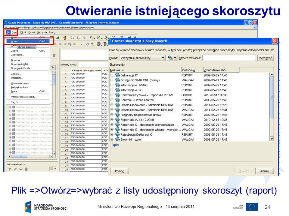16 sierpnia 2014Ministerstwo Rozwoju Regionalnego - 24 Plik =>Otwórz=>wybrać z listy udostępniony skoroszyt (raport) Otwieranie istniejącego skoroszyt