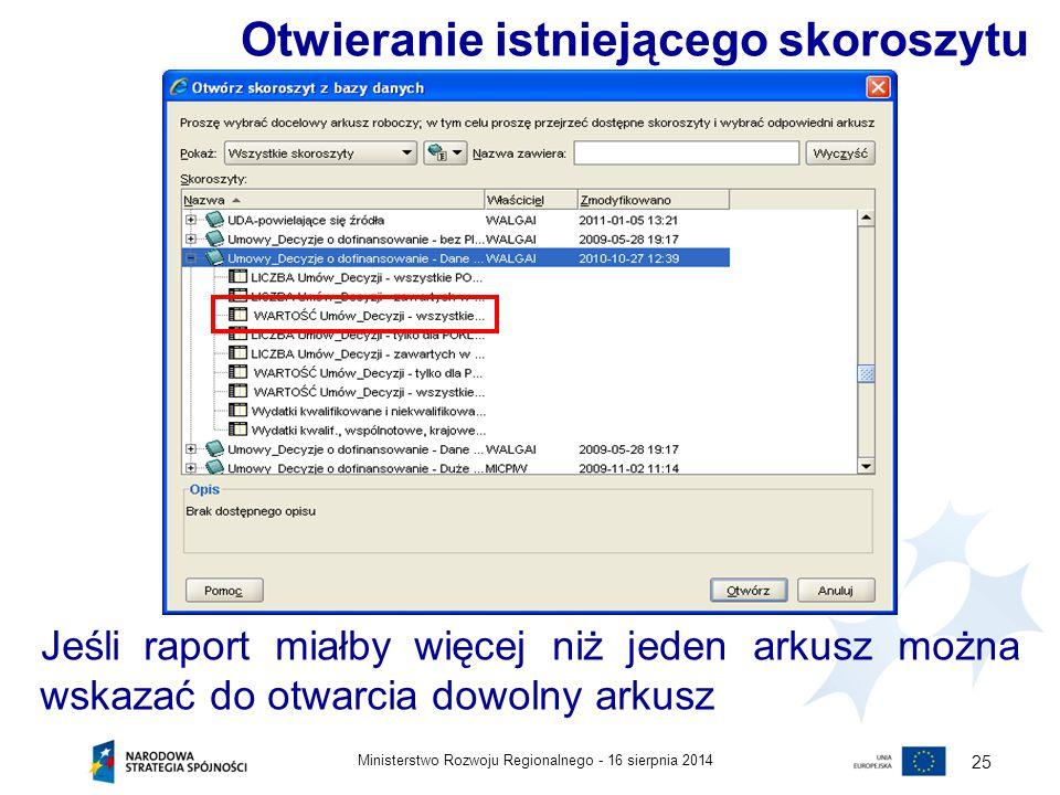 16 sierpnia 2014Ministerstwo Rozwoju Regionalnego - 25 Jeśli raport miałby więcej niż jeden arkusz można wskazać do otwarcia dowolny arkusz Otwieranie