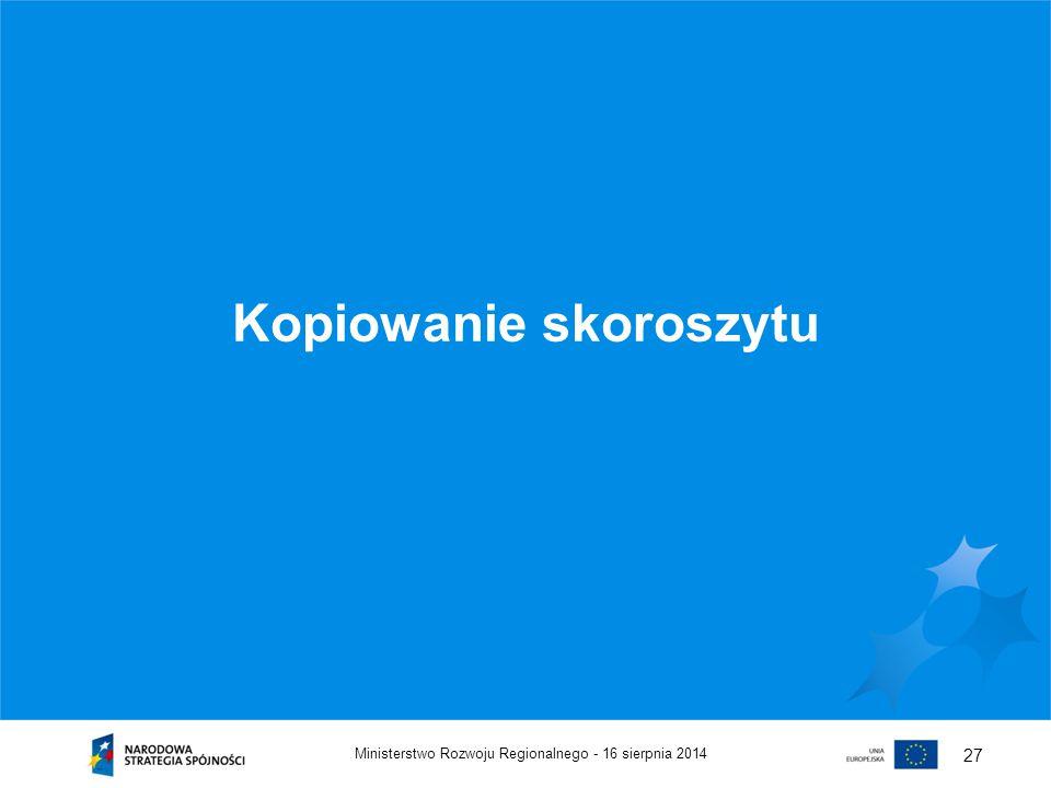 16 sierpnia 2014Ministerstwo Rozwoju Regionalnego - 27 Kopiowanie skoroszytu