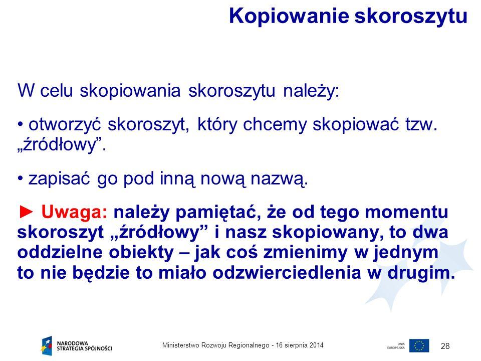 """16 sierpnia 2014Ministerstwo Rozwoju Regionalnego - 28 W celu skopiowania skoroszytu należy: otworzyć skoroszyt, który chcemy skopiować tzw. """"źródłowy"""