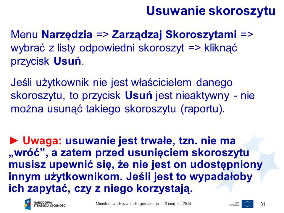 """16 sierpnia 2014Ministerstwo Rozwoju Regionalnego - 31 ► Uwaga: usuwanie jest trwałe, tzn. nie ma """"wróć"""", a zatem przed usunięciem skoroszytu musisz u"""