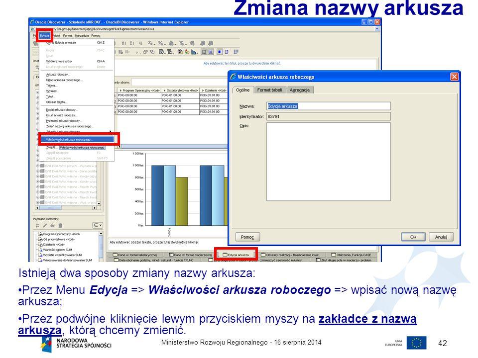 16 sierpnia 2014Ministerstwo Rozwoju Regionalnego - 42 Istnieją dwa sposoby zmiany nazwy arkusza: Przez Menu Edycja => Właściwości arkusza roboczego =