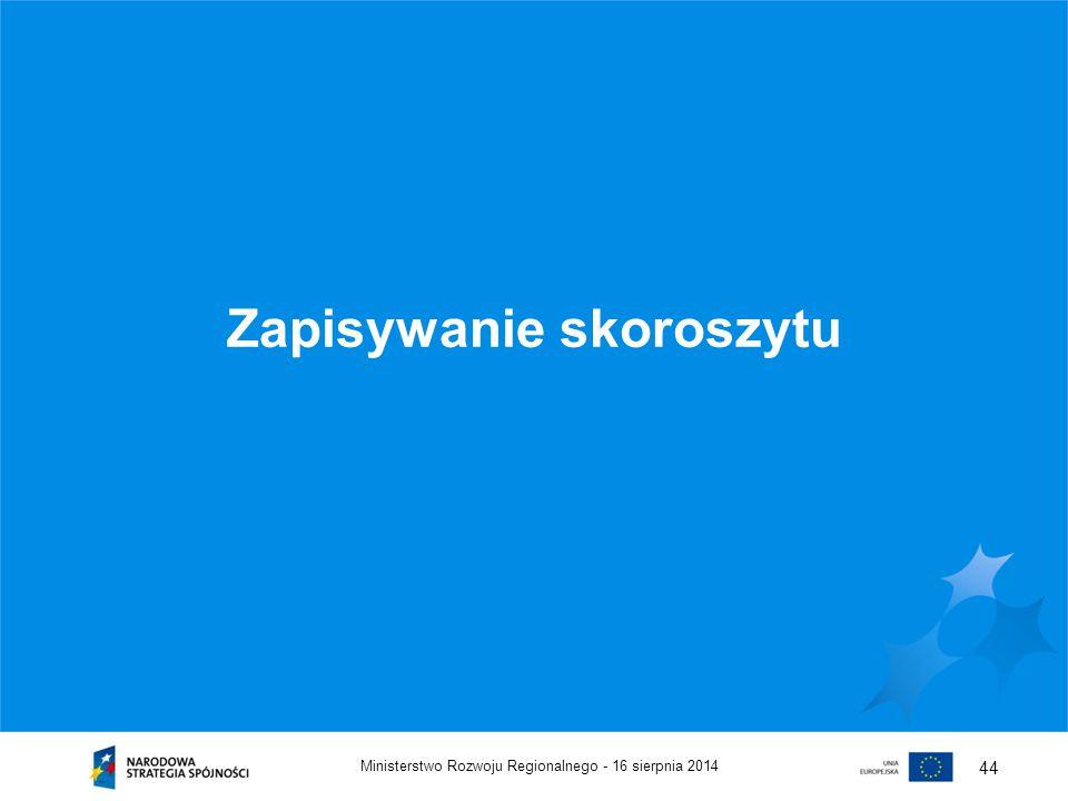 16 sierpnia 2014Ministerstwo Rozwoju Regionalnego - 44 Zapisywanie skoroszytu