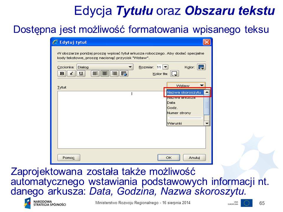 16 sierpnia 2014Ministerstwo Rozwoju Regionalnego - 65 Zaprojektowana została także możliwość automatycznego wstawiania podstawowych informacji nt. da