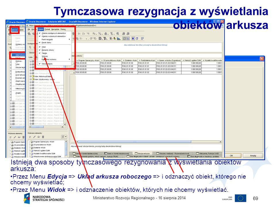 16 sierpnia 2014Ministerstwo Rozwoju Regionalnego - 69 Istnieją dwa sposoby tymczasowego rezygnowania z wyświetlania obiektów arkusza: Przez Menu Edyc