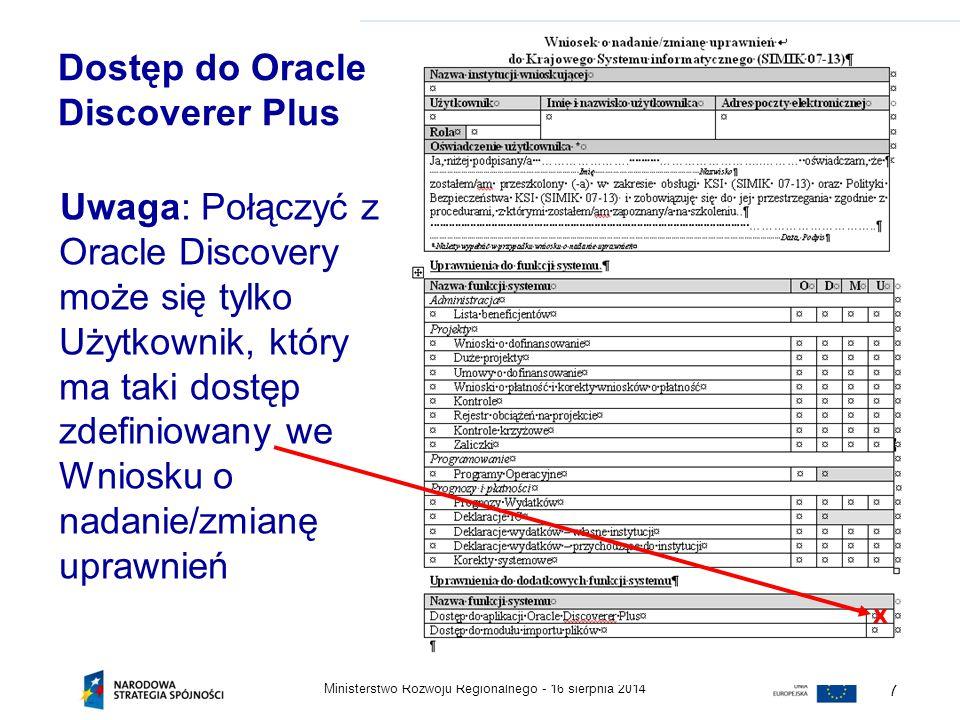 16 sierpnia 2014Ministerstwo Rozwoju Regionalnego - 7 Dostęp do Oracle Discoverer Plus Uwaga: Połączyć z Oracle Discovery może się tylko Użytkownik, k