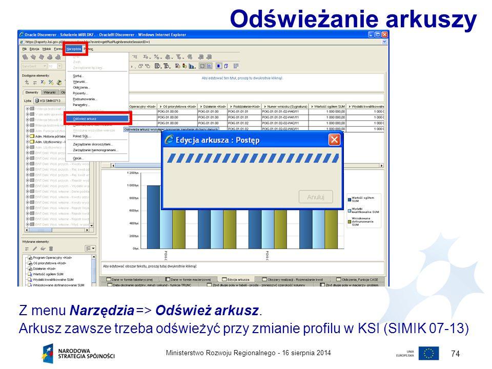 16 sierpnia 2014Ministerstwo Rozwoju Regionalnego - 74 Z menu Narzędzia => Odśwież arkusz. Arkusz zawsze trzeba odświeżyć przy zmianie profilu w KSI (