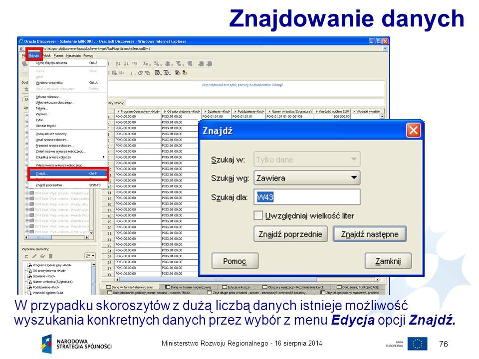 16 sierpnia 2014Ministerstwo Rozwoju Regionalnego - 76 W przypadku skoroszytów z dużą liczbą danych istnieje możliwość wyszukania konkretnych danych p