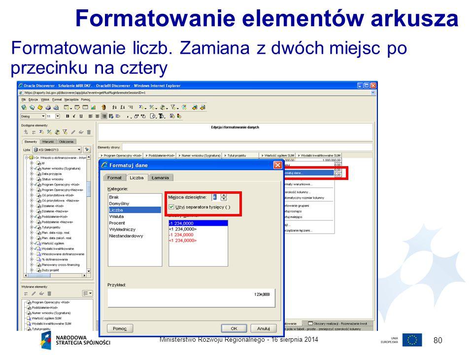 16 sierpnia 2014Ministerstwo Rozwoju Regionalnego - 80 Formatowanie liczb. Zamiana z dwóch miejsc po przecinku na cztery Formatowanie elementów arkusz