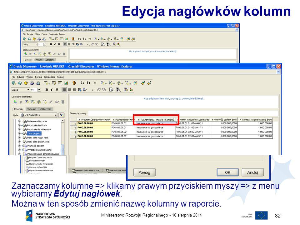 16 sierpnia 2014Ministerstwo Rozwoju Regionalnego - 82 Zaznaczamy kolumnę => klikamy prawym przyciskiem myszy => z menu wybieramy Edytuj nagłówek. Moż