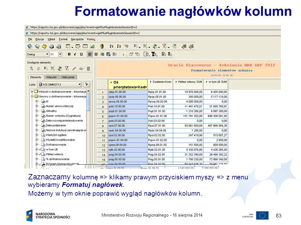 16 sierpnia 2014Ministerstwo Rozwoju Regionalnego - 83 Zaznaczamy kolumnę => klikamy prawym przyciskiem myszy => z menu wybieramy Formatuj nagłówek. M