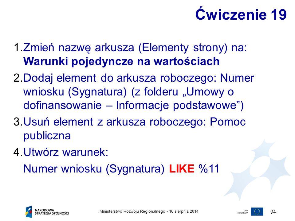 16 sierpnia 2014Ministerstwo Rozwoju Regionalnego - 94 Ćwiczenie 19 1.Zmień nazwę arkusza (Elementy strony) na: Warunki pojedyncze na wartościach 2.Do