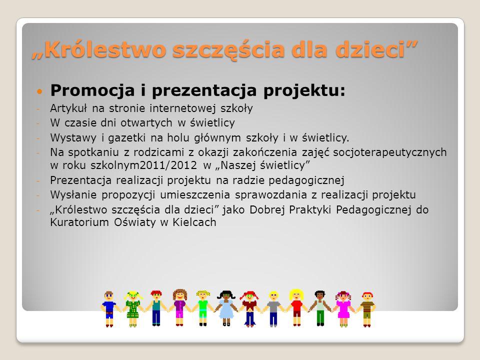 """""""Królestwo szczęścia dla dzieci"""" Promocja i prezentacja projektu: - Artykuł na stronie internetowej szkoły - W czasie dni otwartych w świetlicy - Wyst"""