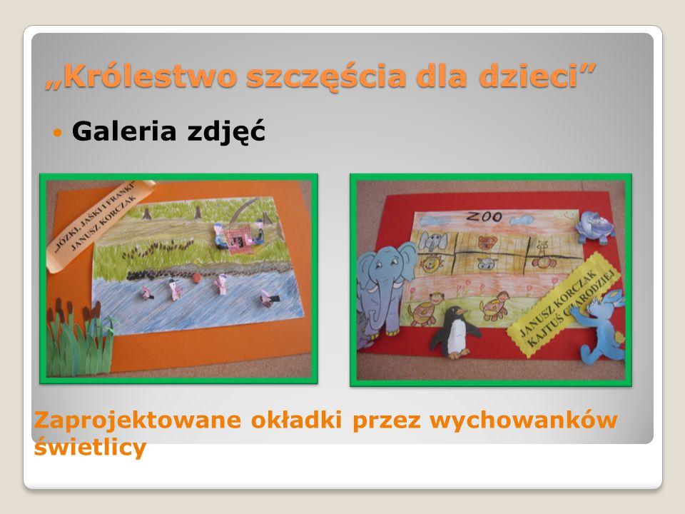 """""""Królestwo szczęścia dla dzieci"""" Galeria zdjęć Zaprojektowane okładki przez wychowanków świetlicy"""