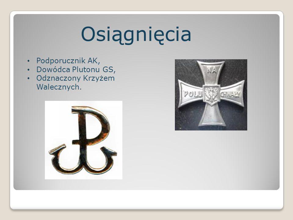 Osiągnięcia Podporucznik AK, Dowódca Plutonu GS, Odznaczony Krzyżem Walecznych.
