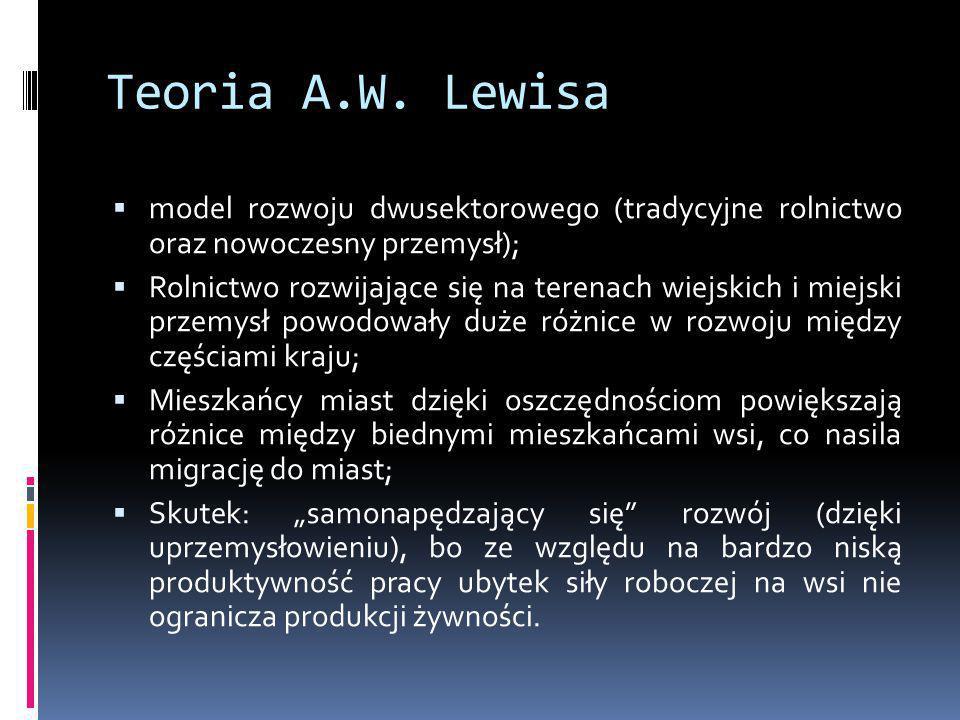 Teoria A.W. Lewisa  model rozwoju dwusektorowego (tradycyjne rolnictwo oraz nowoczesny przemysł);  Rolnictwo rozwijające się na terenach wiejskich i