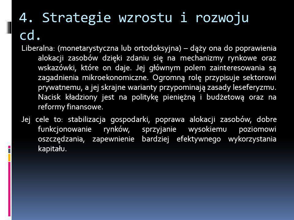 4. Strategie wzrostu i rozwoju cd. Liberalna: (monetarystyczna lub ortodoksyjna) – dąży ona do poprawienia alokacji zasobów dzięki zdaniu się na mecha
