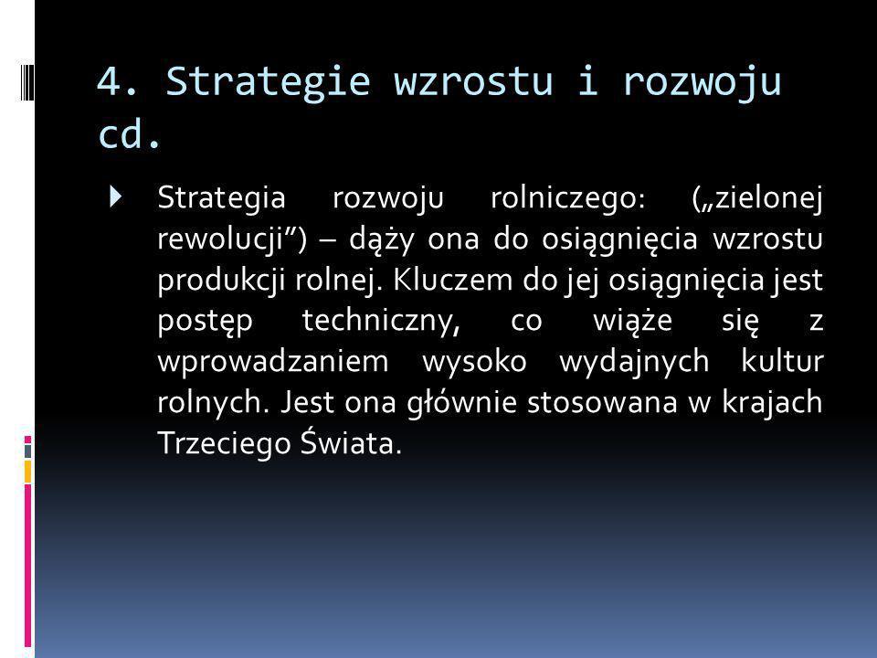 """4. Strategie wzrostu i rozwoju cd.  Strategia rozwoju rolniczego: (""""zielonej rewolucji"""") – dąży ona do osiągnięcia wzrostu produkcji rolnej. Kluczem"""