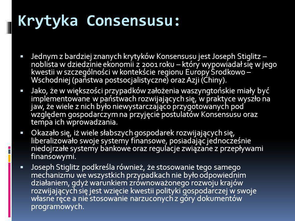 Krytyka Consensusu:  Jednym z bardziej znanych krytyków Konsensusu jest Joseph Stiglitz – noblista w dziedzinie ekonomii z 2001 roku – który wypowiad