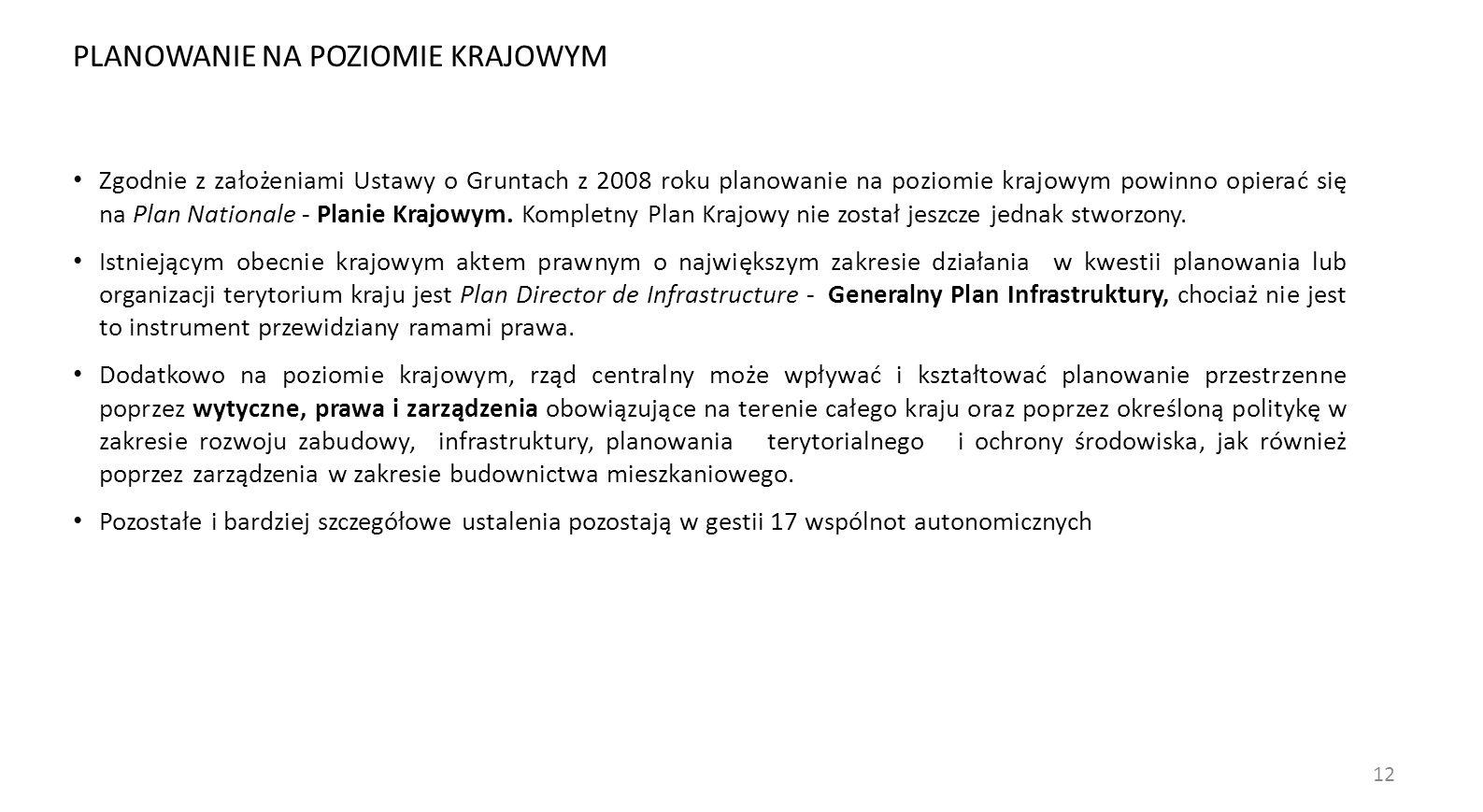 12 Zgodnie z założeniami Ustawy o Gruntach z 2008 roku planowanie na poziomie krajowym powinno opierać się na Plan Nationale - Planie Krajowym.