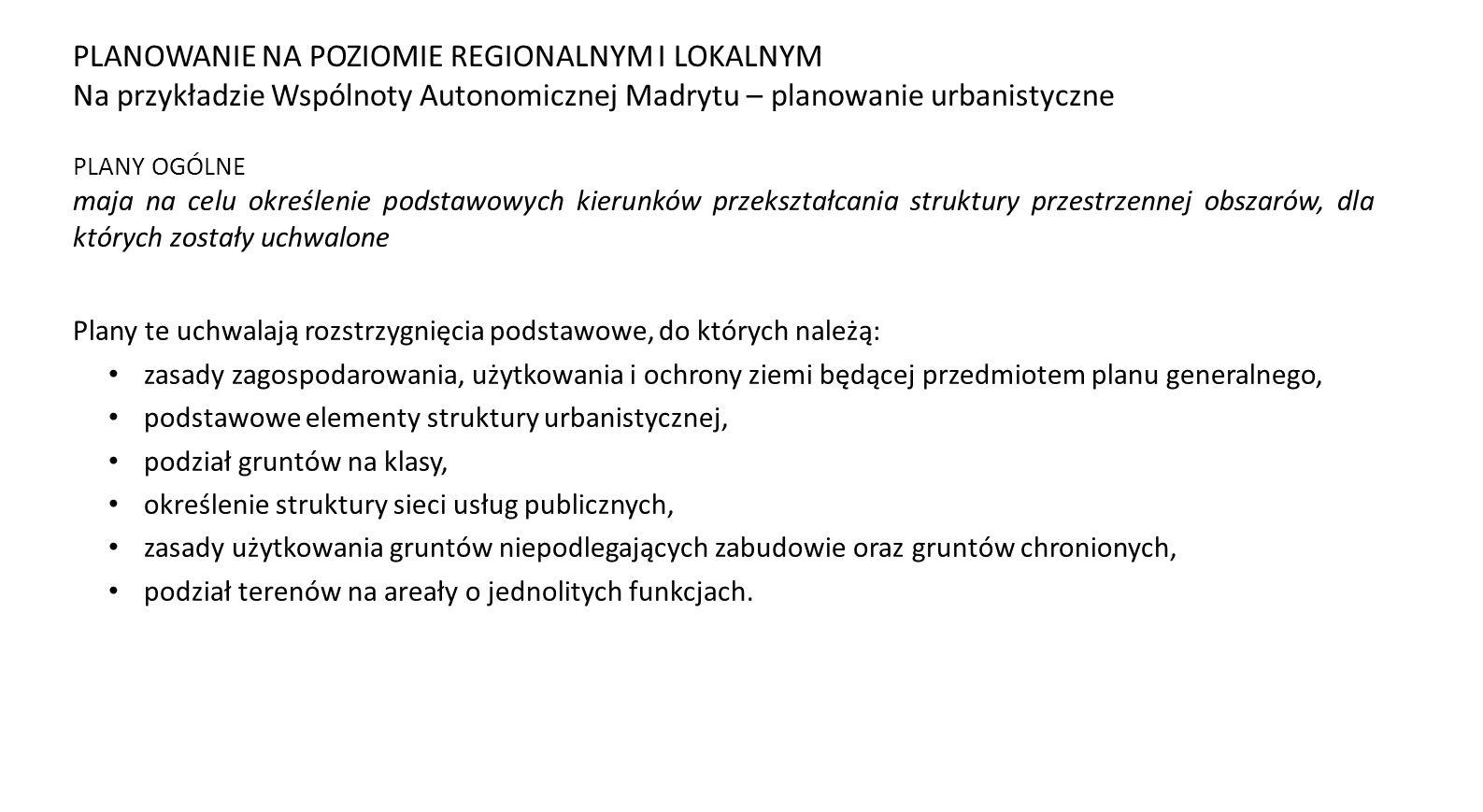 PLANY OGÓLNE maja na celu określenie podstawowych kierunków przekształcania struktury przestrzennej obszarów, dla których zostały uchwalone Plany te u