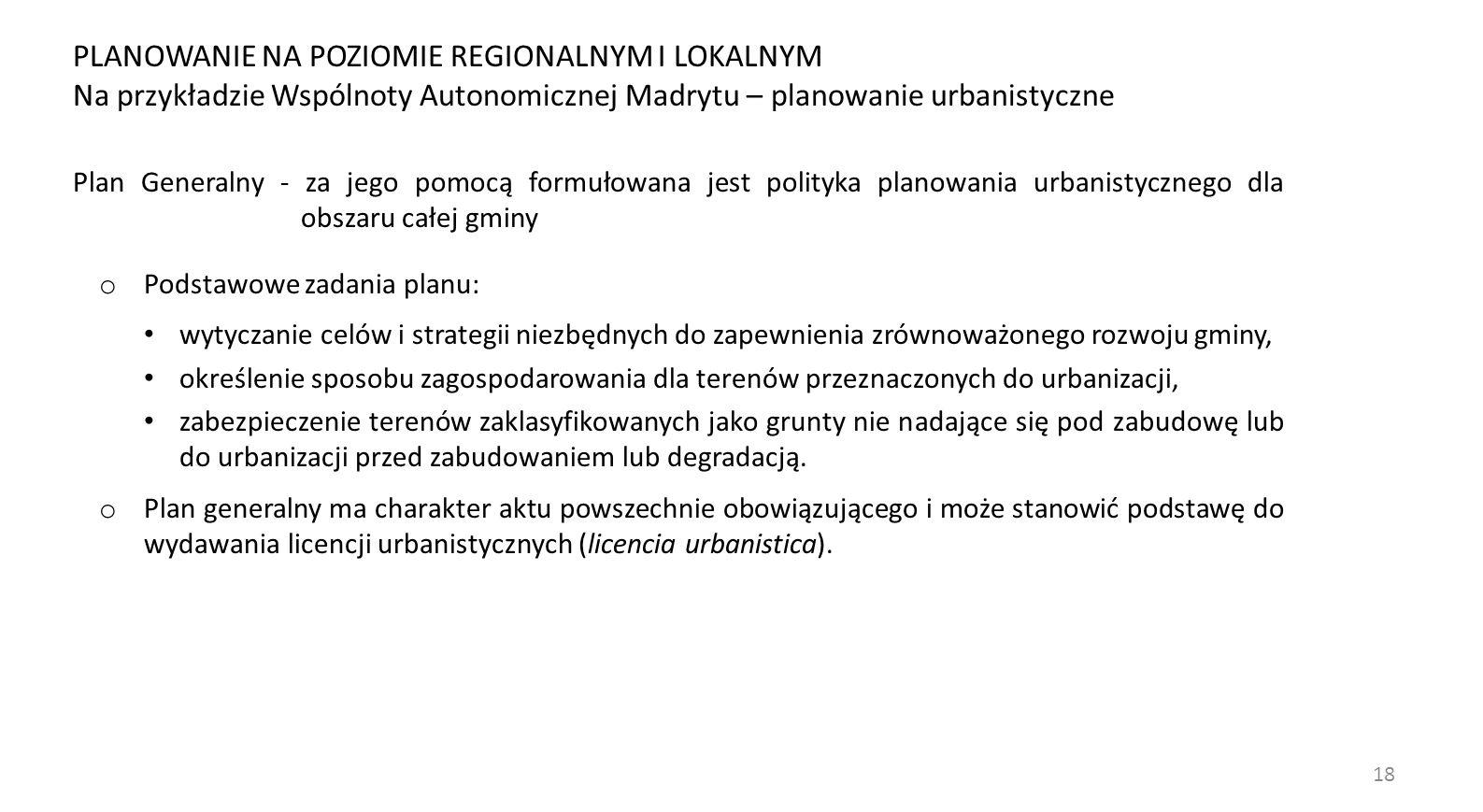 18 Plan Generalny - za jego pomocą formułowana jest polityka planowania urbanistycznego dla obszaru całej gminy o Podstawowe zadania planu: wytyczanie