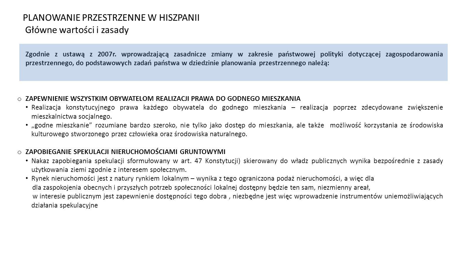 Zgodnie z ustawą z 2007r. wprowadzającą zasadnicze zmiany w zakresie państwowej polityki dotyczącej zagospodarowania przestrzennego, do podstawowych z
