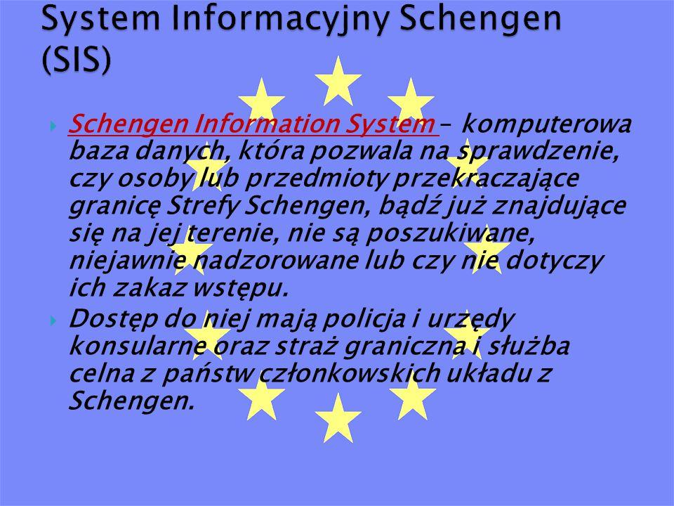  Schengen Information System – komputerowa baza danych, która pozwala na sprawdzenie, czy osoby lub przedmioty przekraczające granicę Strefy Schengen, bądź już znajdujące się na jej terenie, nie są poszukiwane, niejawnie nadzorowane lub czy nie dotyczy ich zakaz wstępu.