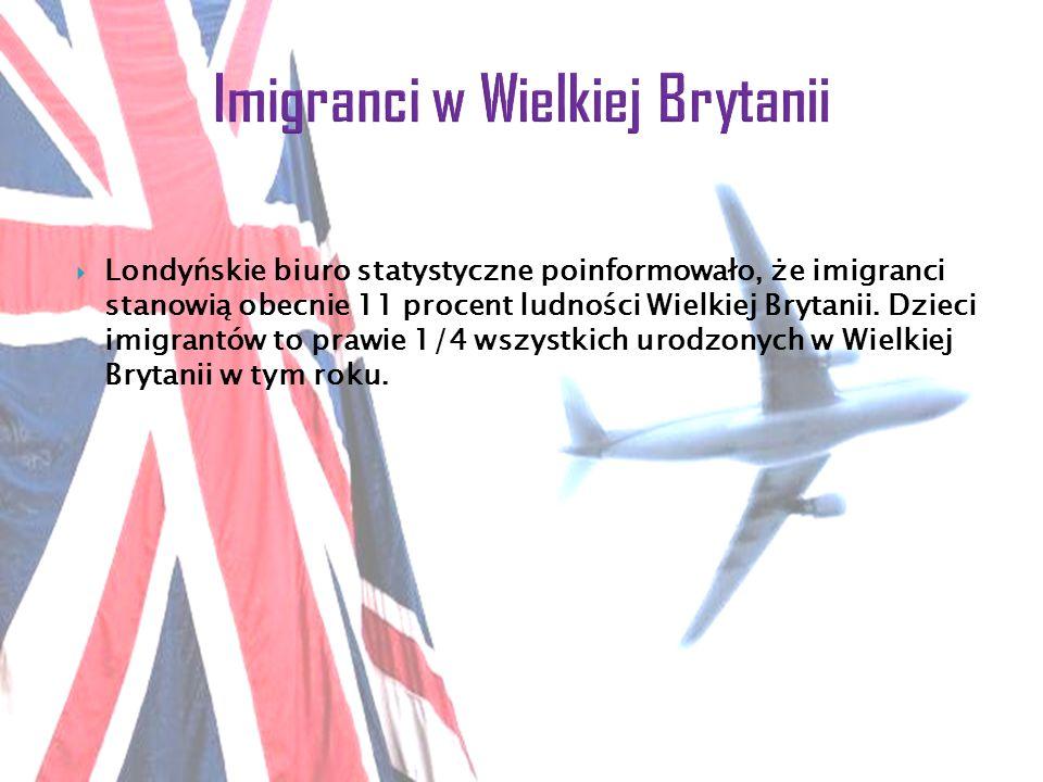  Londyńskie biuro statystyczne poinformowało, że imigranci stanowią obecnie 11 procent ludności Wielkiej Brytanii.