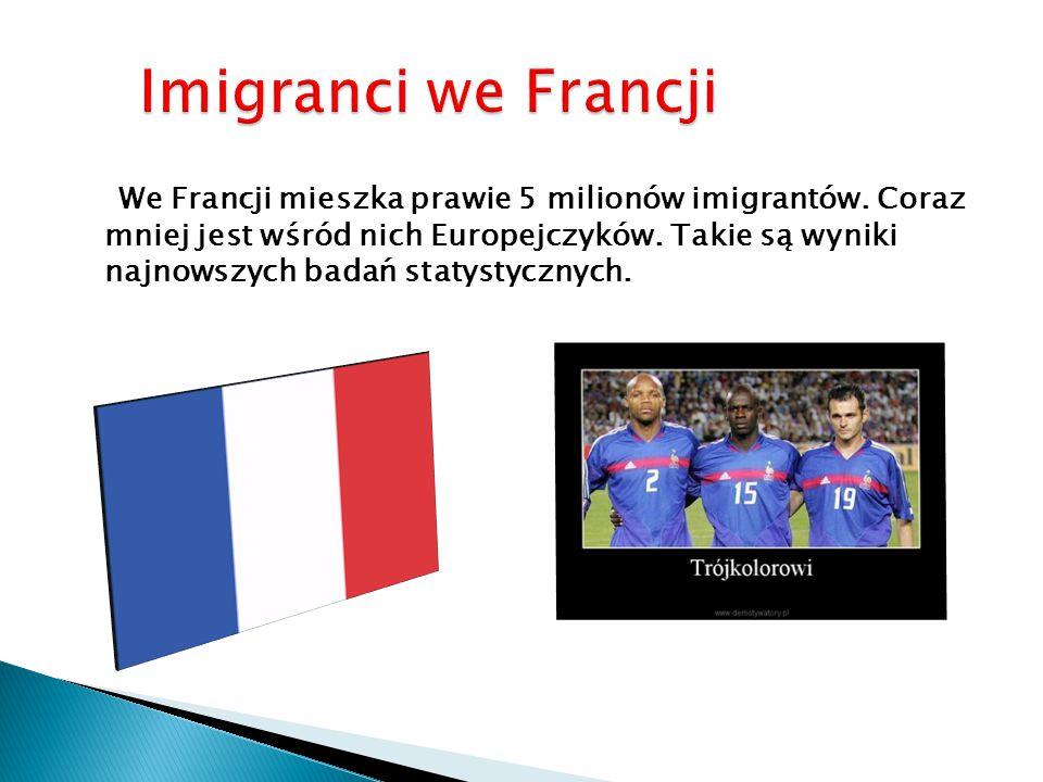 We Francji mieszka prawie 5 milionów imigrantów.Coraz mniej jest wśród nich Europejczyków.
