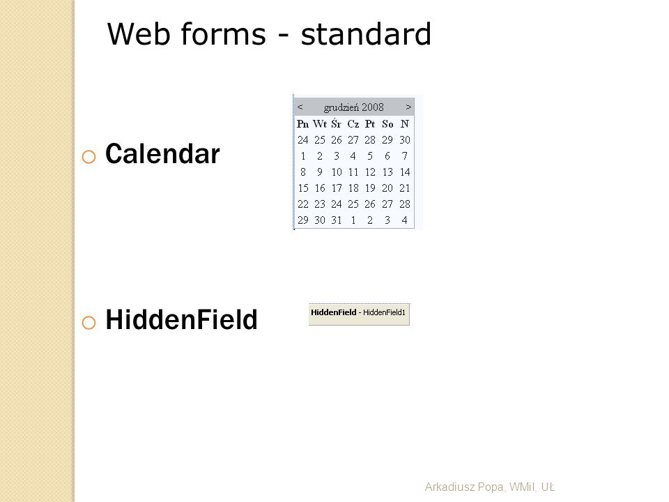 Web forms - standard o Calendar o HiddenField Arkadiusz Popa, WMiI, UŁ