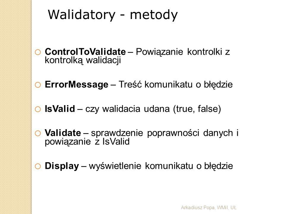 Walidatory - metody o ControlToValidate – Powiązanie kontrolki z kontrolką walidacji o ErrorMessage – Treść komunikatu o błędzie o IsValid – czy walid