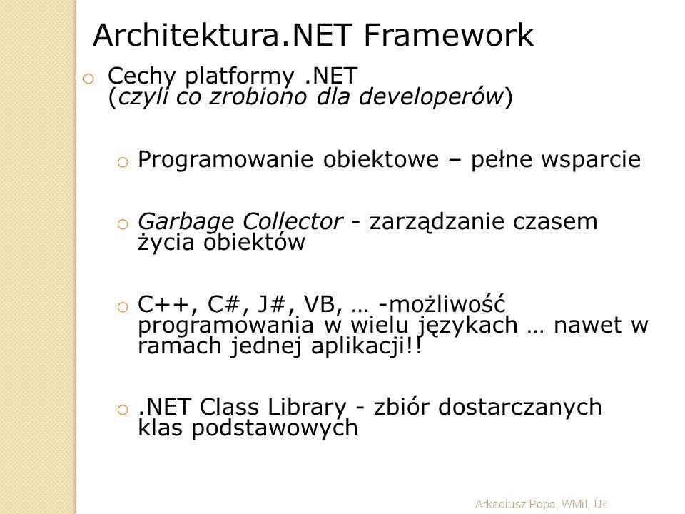 Architektura.NET Framework o Cechy platformy.NET (czyli co zrobiono dla developerów) o Programowanie obiektowe – pełne wsparcie o Garbage Collector -
