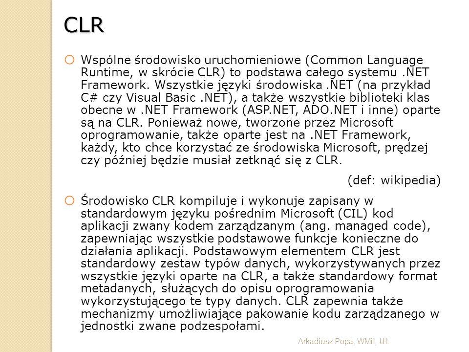 CLR o Wspólne środowisko uruchomieniowe (Common Language Runtime, w skrócie CLR) to podstawa całego systemu.NET Framework. Wszystkie języki środowiska