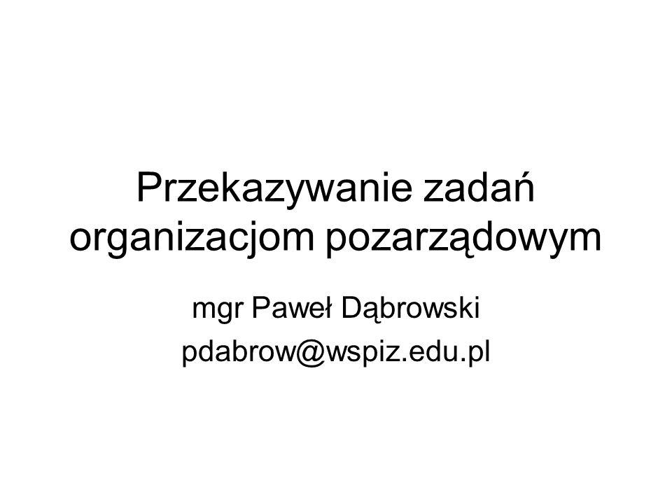 Przekazywanie zadań organizacjom pozarządowym mgr Paweł Dąbrowski pdabrow@wspiz.edu.pl
