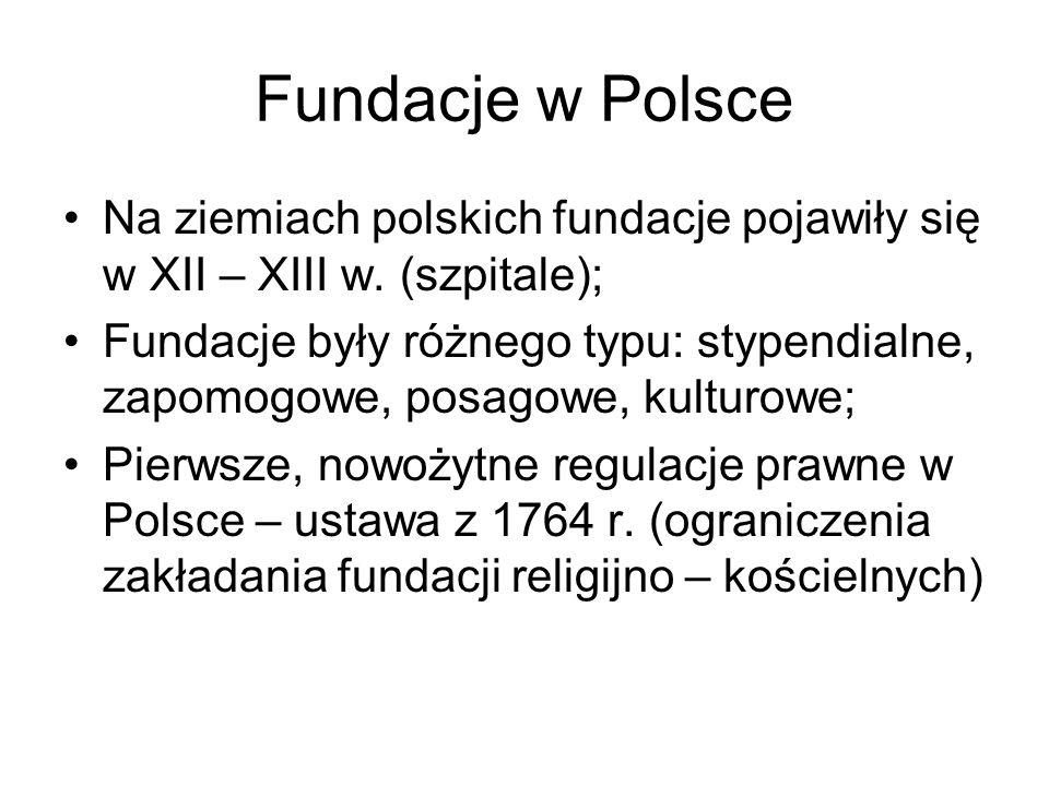 Fundacje w Polsce Na ziemiach polskich fundacje pojawiły się w XII – XIII w. (szpitale); Fundacje były różnego typu: stypendialne, zapomogowe, posagow